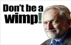 Corbyn - Do not be a wimp